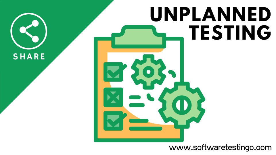 Unstructured and Unplanned Testing